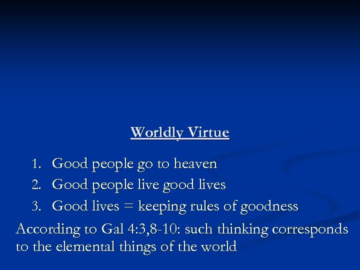 Worldly Virtue 1. Good people go to heaven 2. Good people live good lives