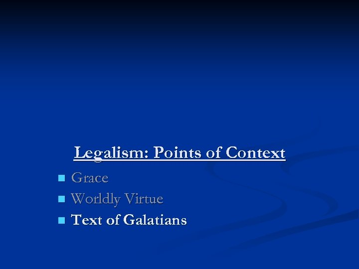 Legalism: Points of Context Grace n Worldly Virtue n Text of Galatians n