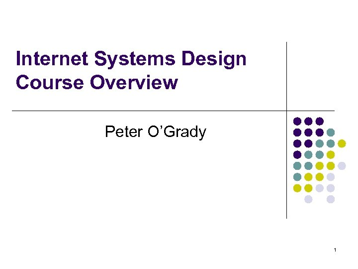 Internet Systems Design Course Overview Peter O'Grady 1