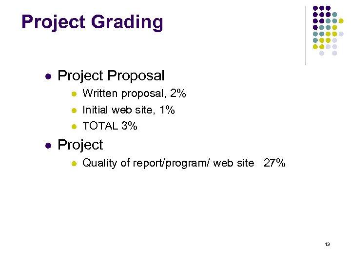 Project Grading l Project Proposal l l Written proposal, 2% Initial web site, 1%