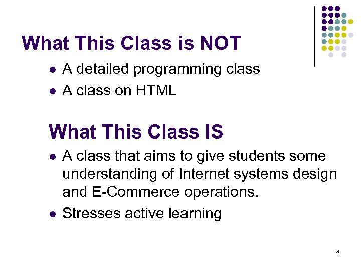 What This Class is NOT l l A detailed programming class A class on