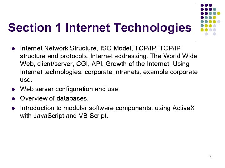 Section 1 Internet Technologies l l Internet Network Structure, ISO Model, TCP/IP structure and