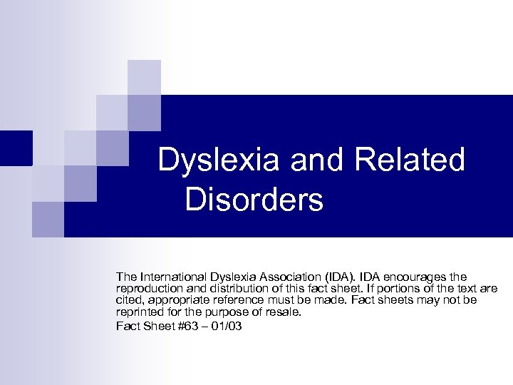 Dyslexia and Related Disorders The International Dyslexia Association (IDA). IDA encourages the reproduction and