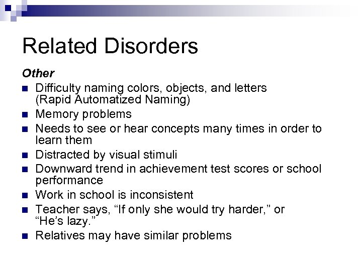 Related Disorders Other n Difficulty naming colors, objects, and letters (Rapid Automatized Naming) n