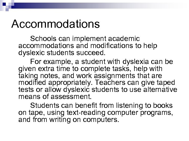 Accommodations Schools can implement academic accommodations and modifications to help dyslexic students succeed. For
