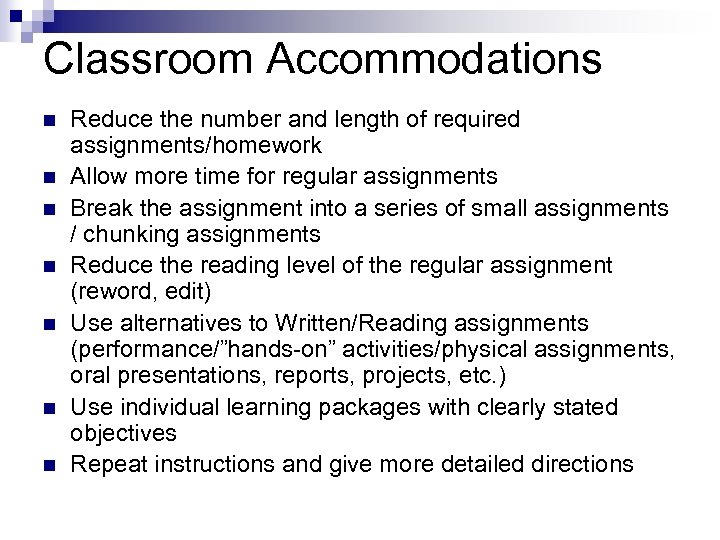 Classroom Accommodations n n n n Reduce the number and length of required assignments/homework