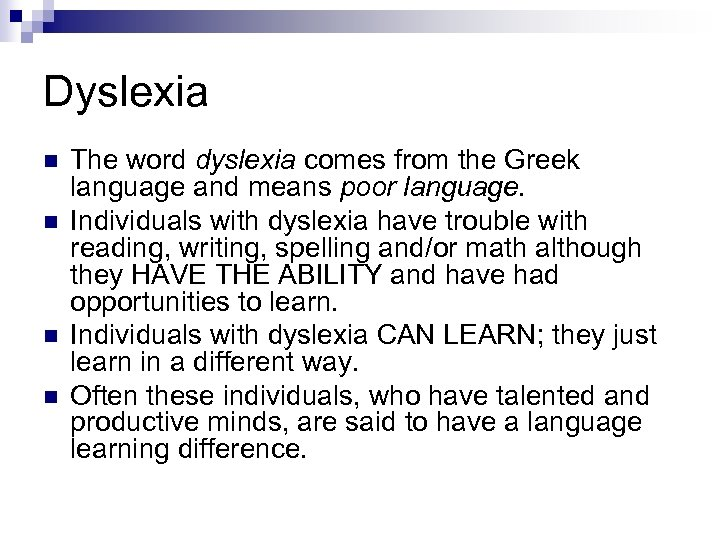 Dyslexia n n The word dyslexia comes from the Greek language and means poor
