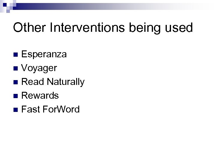 Other Interventions being used Esperanza n Voyager n Read Naturally n Rewards n Fast