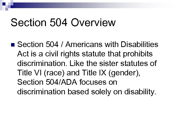 Section 504 Overview n Section 504 / Americans with Disabilities Act is a civil