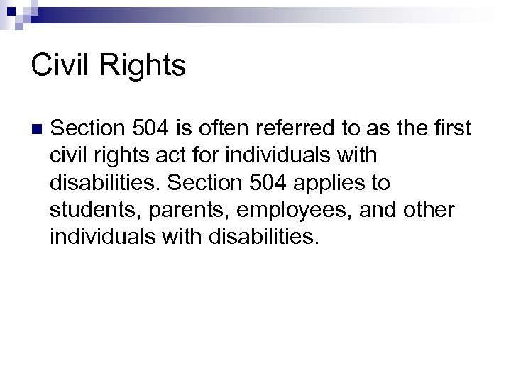 Civil Rights n Section 504 is often referred to as the first civil rights