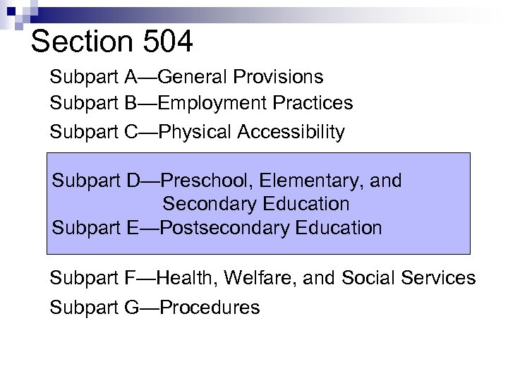 Section 504 Subpart A—General Provisions Subpart B—Employment Practices Subpart C—Physical Accessibility Subpart D—Preschool, Elementary,