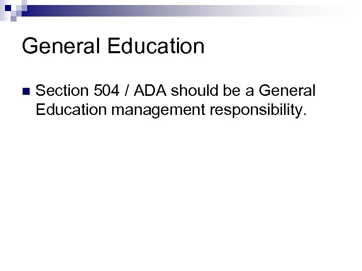 General Education n Section 504 / ADA should be a General Education management responsibility.