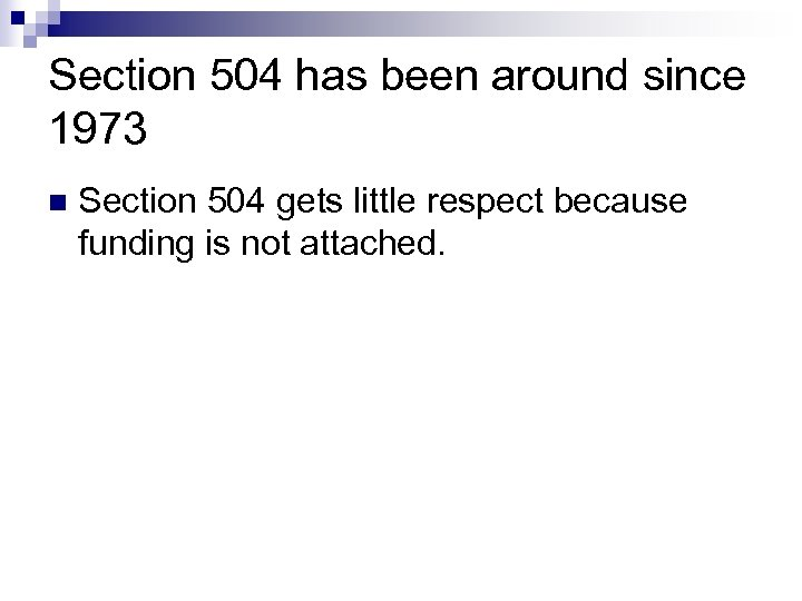 Section 504 has been around since 1973 n Section 504 gets little respect because