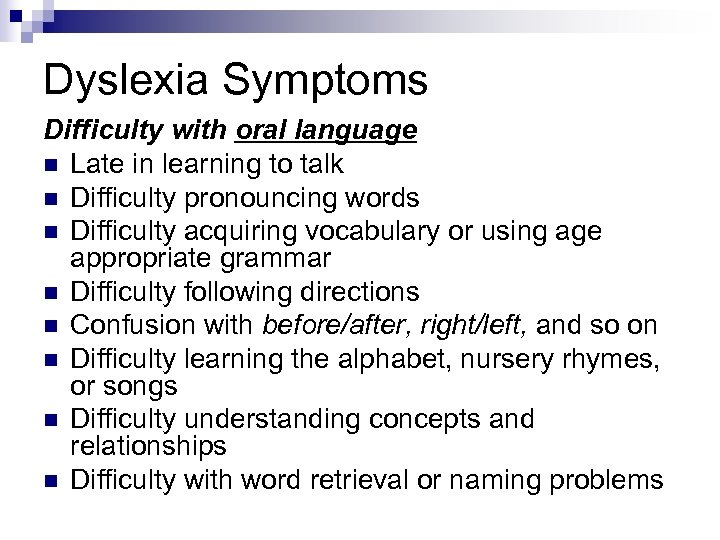Dyslexia Symptoms Difficulty with oral language n Late in learning to talk n Difficulty