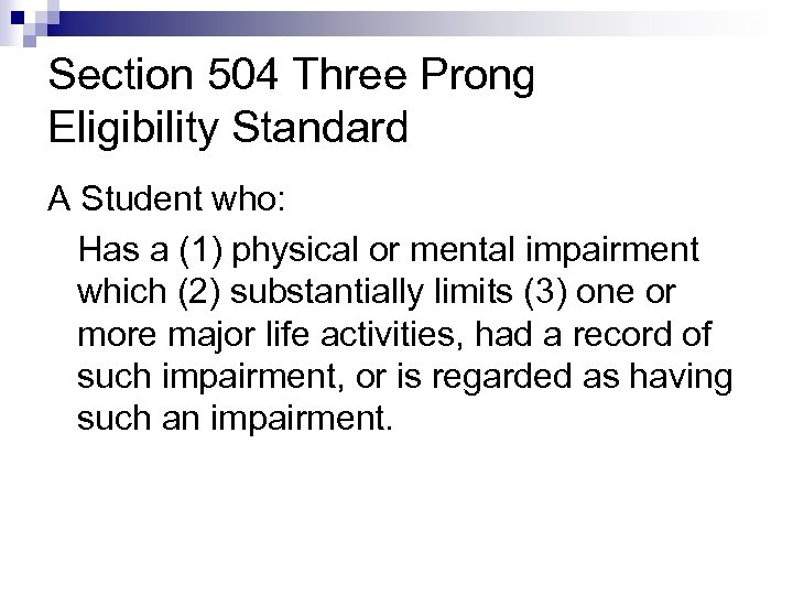 Section 504 Three Prong Eligibility Standard A Student who: Has a (1) physical or