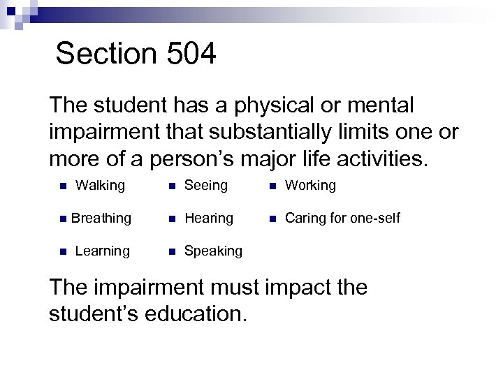 Section 504 The student has a physical or mental impairment that substantially limits one