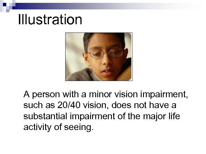 Illustration A person with a minor vision impairment, such as 20/40 vision, does not