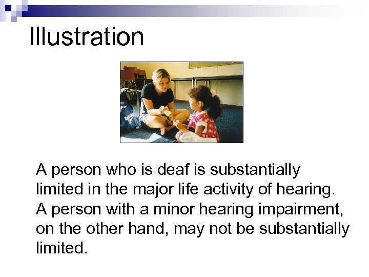Illustration A person who is deaf is substantially limited in the major life activity
