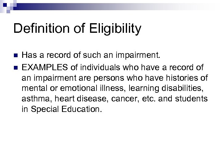 Definition of Eligibility n n Has a record of such an impairment. EXAMPLES of