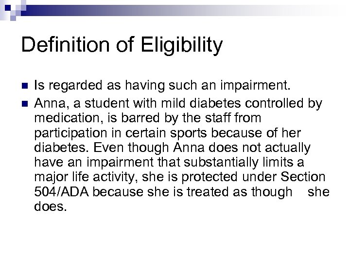 Definition of Eligibility n n Is regarded as having such an impairment. Anna, a