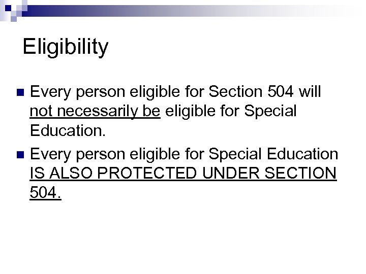 Eligibility Every person eligible for Section 504 will not necessarily be eligible for Special