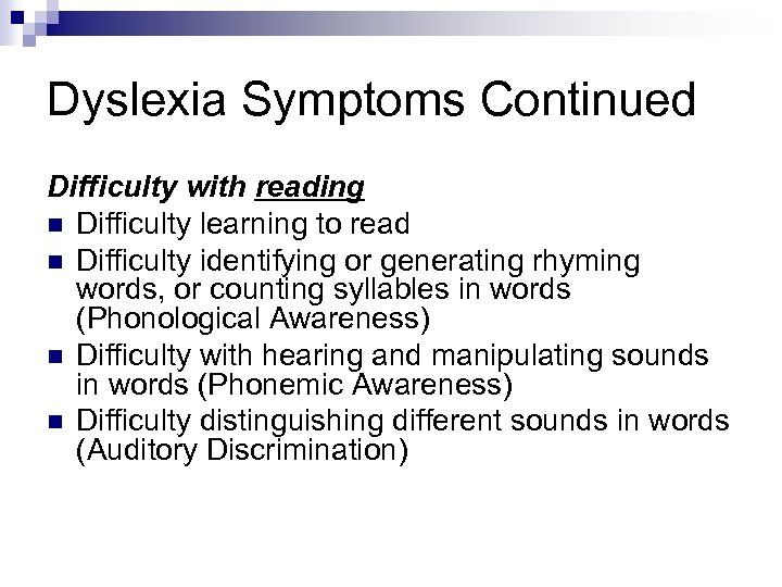 Dyslexia Symptoms Continued Difficulty with reading n Difficulty learning to read n Difficulty identifying