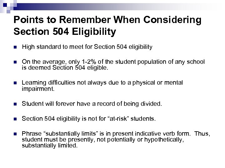 Points to Remember When Considering Section 504 Eligibility n High standard to meet for