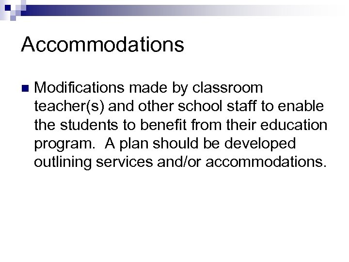 Accommodations n Modifications made by classroom teacher(s) and other school staff to enable the