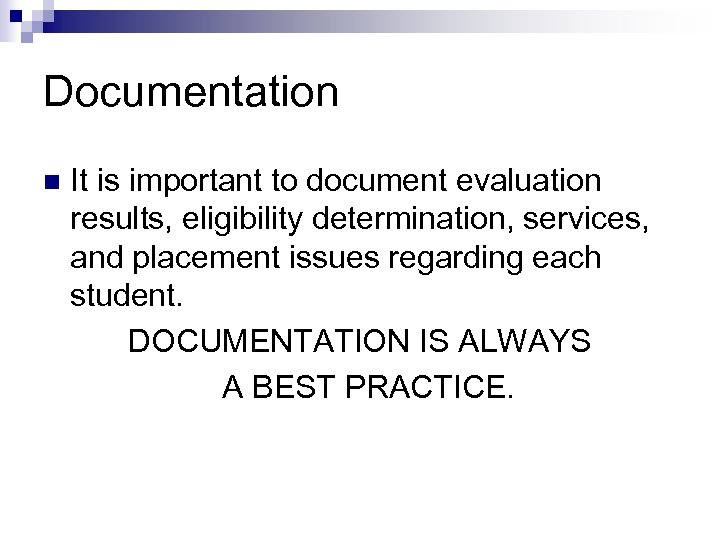 Documentation n It is important to document evaluation results, eligibility determination, services, and placement