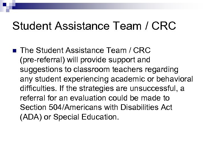 Student Assistance Team / CRC n The Student Assistance Team / CRC (pre-referral) will