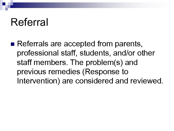 Referral n Referrals are accepted from parents, professional staff, students, and/or other staff members.