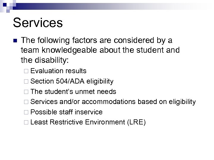 Services n The following factors are considered by a team knowledgeable about the student