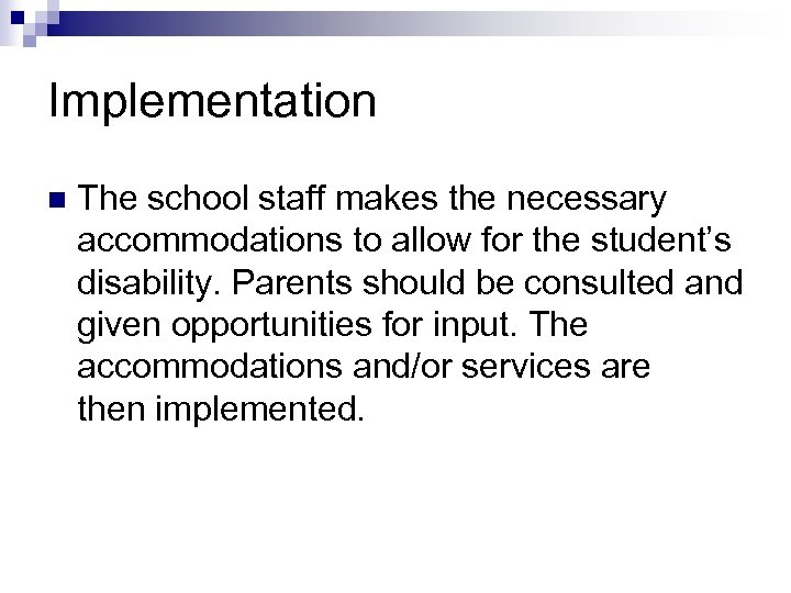 Implementation n The school staff makes the necessary accommodations to allow for the student's