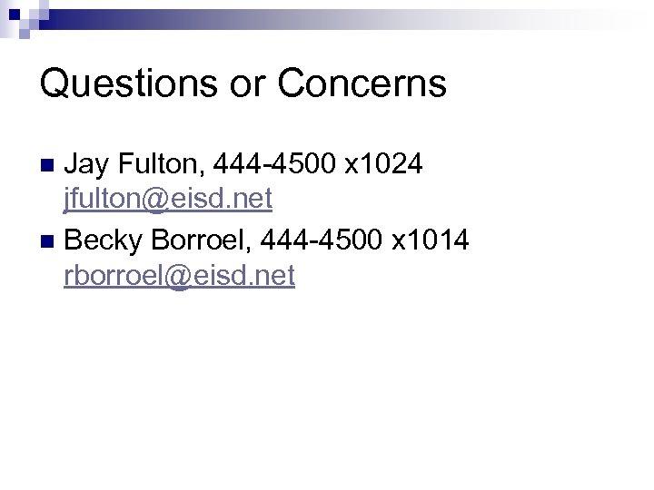 Questions or Concerns Jay Fulton, 444 -4500 x 1024 jfulton@eisd. net n Becky Borroel,