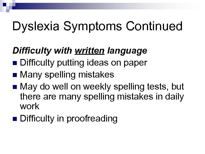 Dyslexia Symptoms Continued Difficulty with written language n Difficulty putting ideas on paper n