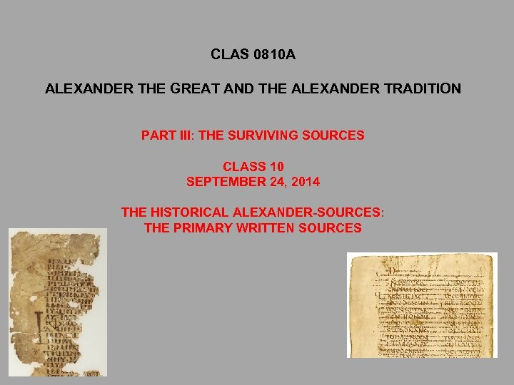 CLAS 0810 A ALEXANDER THE GREAT AND THE ALEXANDER TRADITION PART III: THE SURVIVING