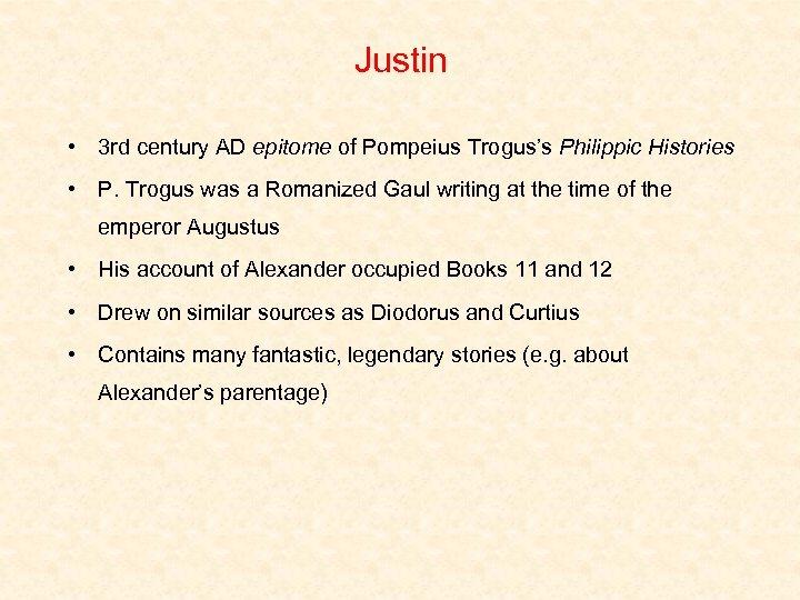 Justin • 3 rd century AD epitome of Pompeius Trogus's Philippic Histories • P.