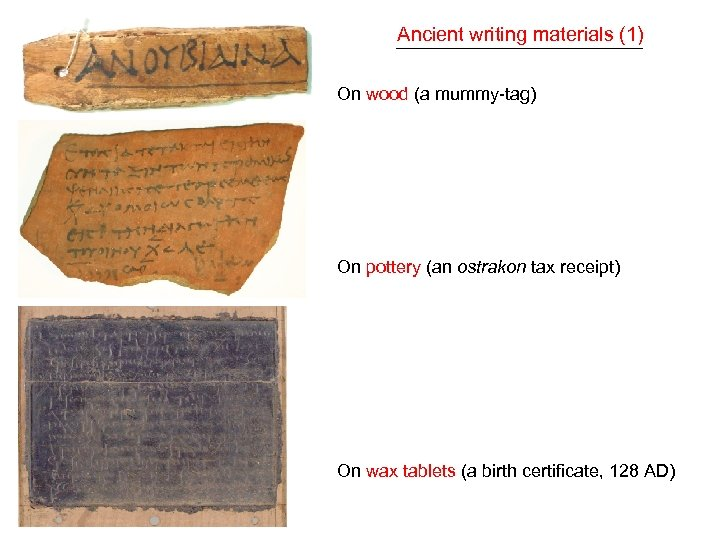 Ancient writing materials (1) On wood (a mummy-tag) On pottery (an ostrakon tax receipt)