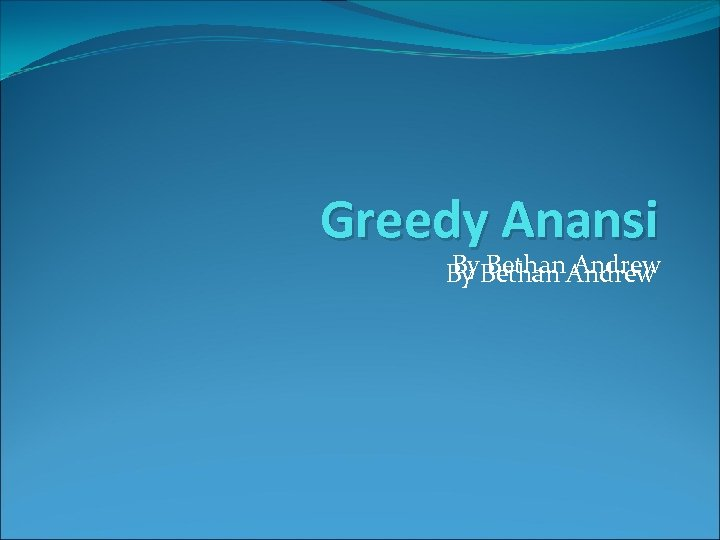 Greedy Anansi By Bethan Andrew