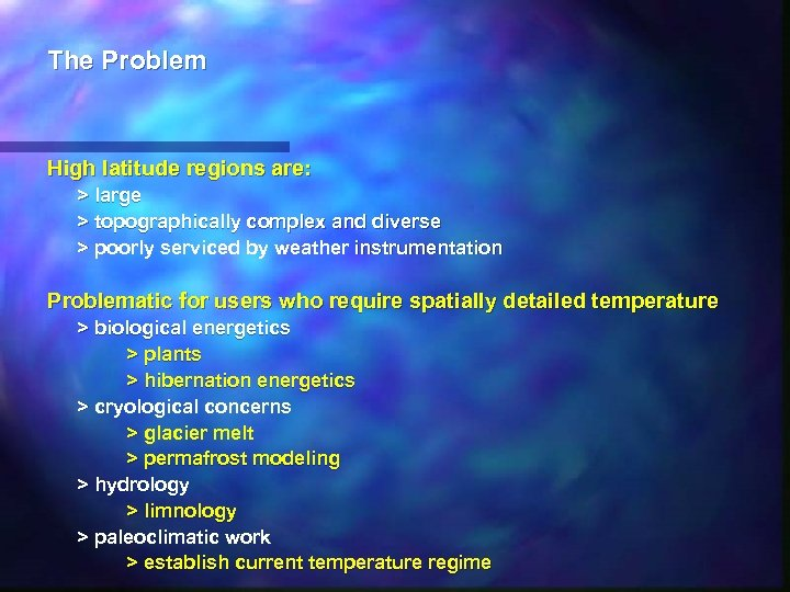 The Problem High latitude regions are: > large > topographically complex and diverse >