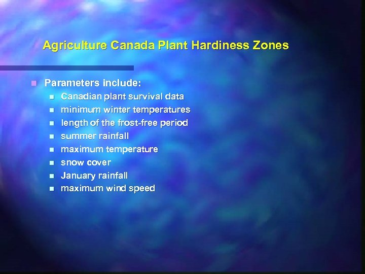Agriculture Canada Plant Hardiness Zones n Parameters include: n n n n Canadian plant