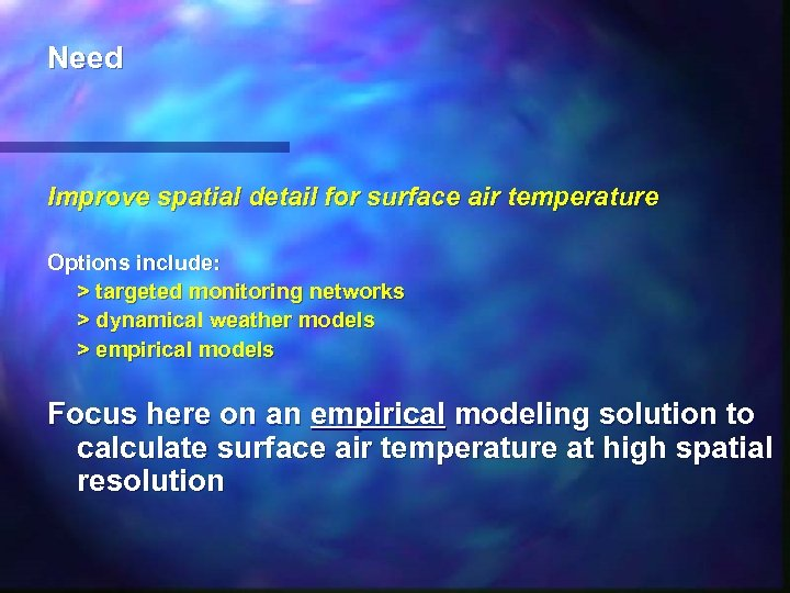 Need Improve spatial detail for surface air temperature Options include: > targeted monitoring networks