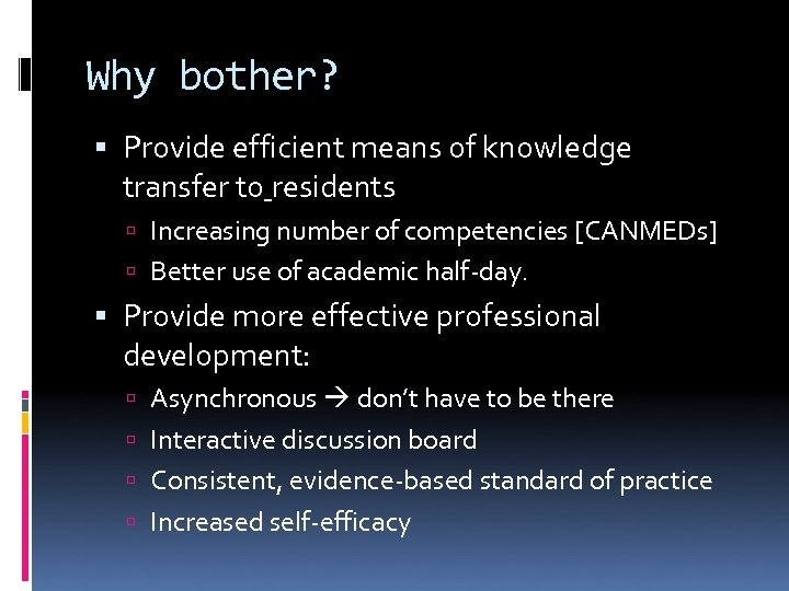 Why bother? Provide efficient means of knowledge transfer to residents Increasing number of competencies