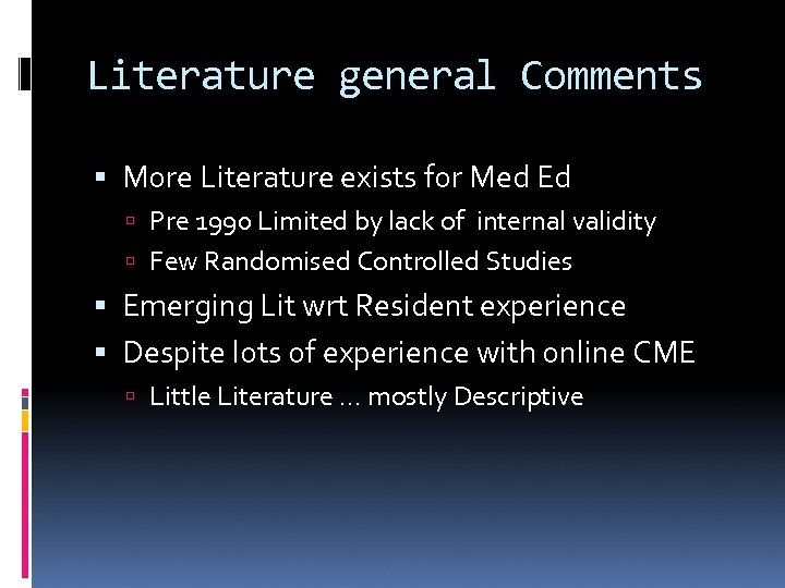 Literature general Comments More Literature exists for Med Ed Pre 1990 Limited by lack