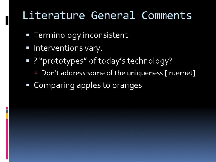 "Literature General Comments Terminology inconsistent Interventions vary. ? ""prototypes"" of today's technology? Don't address"