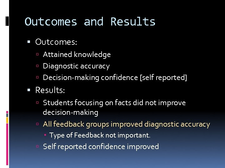 Outcomes and Results Outcomes: Attained knowledge Diagnostic accuracy Decision-making confidence [self reported] Results: Students