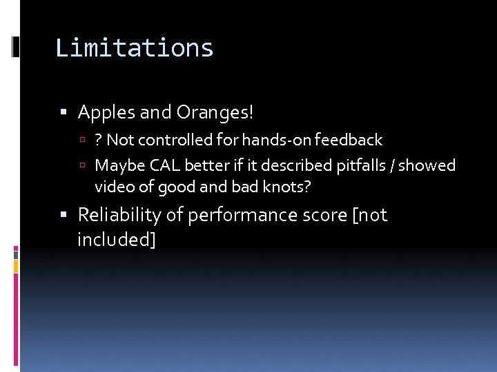 Limitations Apples and Oranges! ? Not controlled for hands-on feedback Maybe CAL better if