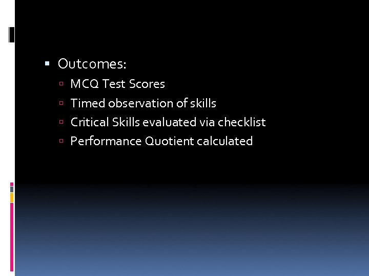 Outcomes: MCQ Test Scores Timed observation of skills Critical Skills evaluated via checklist