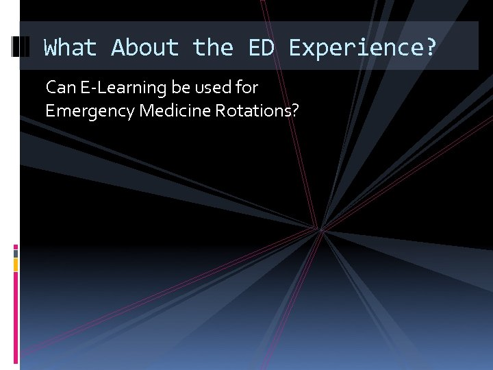 What About the ED Experience? Can E-Learning be used for Emergency Medicine Rotations?