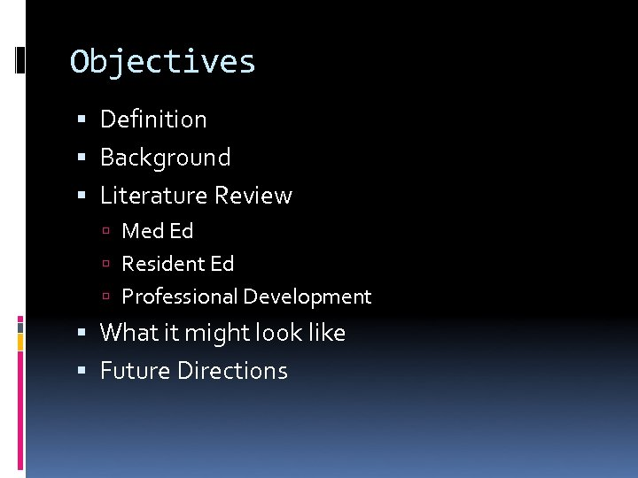 Objectives Definition Background Literature Review Med Ed Resident Ed Professional Development What it might